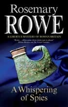 Whispering of Spies, A eBook by Rosemary Rowe