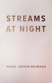 Streams At Night ebook by Franz Jørgen Neumann