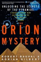 The Orion Mystery - Unlocking the Secrets of the Pyramids ebook by Robert Bauval, Adrian Gilbert