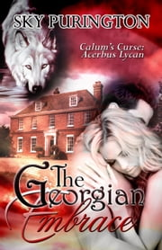 The Georgian Embrace (Calum's Curse: Book Two) ebook by Sky Purington