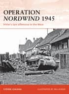 Operation Nordwind 1945 - Hitler's last offensive in the West eBook by Steven J. Zaloga, Jim Laurier