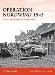 Operation Nordwind 1945 - Hitler?s last offensive in the West ebook by Steven J. Zaloga,Jim Laurier