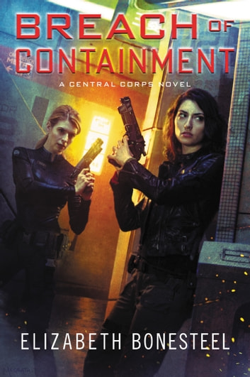 Breach of Containment - A Central Corps Novel ebook by Elizabeth Bonesteel