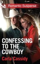 Confessing to the Cowboy (Mills & Boon Romantic Suspense) ebook by Carla Cassidy