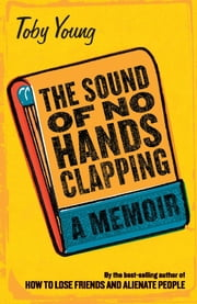 The Sound of No Hands Clapping - A Memoir ebook by Toby Young