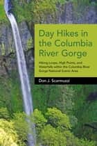 Day Hikes in the Columbia River Gorge ebook by Don J. Scarmuzzi