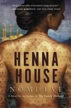 Henna House - A Novel ebook by Nomi Eve