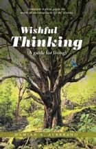 Wishful Thinking (A guide for living) ebook by Damian A. Albarano