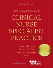 Foundations of Clinical Nurse Specialist Practice, Second Edition ebook by Janet S. Fulton, PhD, RN, ACNS-BC, ANEF, FAAN,Brenda L. Lyon, PhD,Kelly A. Goudreau, PhD, RN, ACNS-BC, FAAN