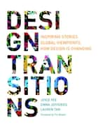 Design Transitions - Inspiring Stories. Global Viewpoints. How Design is Changing. ebook by Joyce Yee, Emma Jefferies, Lauren Tan