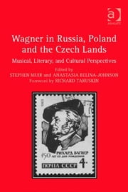 Wagner in Russia, Poland and the Czech Lands - Musical, Literary and Cultural Perspectives ebook by Dr Anastasia Belina-Johnson,Dr Stephen Muir