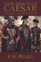 Marching With Caesar-Final Campaign ebook by R.W. Peake