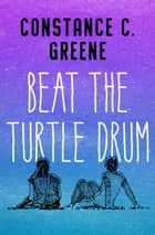Beat the Turtle Drum ebook by Constance C. Greene