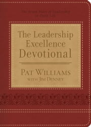 The Leadership Excellence Devotional - The Seven Sides of Leadership in Daily Life ebook by Pat Williams,Jim Denney
