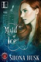 Maid of Ice ebook by Shona Husk