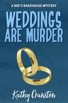 Weddings are Murder - Bee's Bakehouse Mysteries, #7 ebook by Kathy Cranston