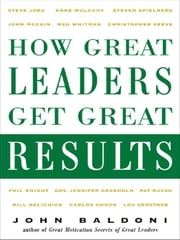 How Great Leaders Get Great Results ebook by Baldoni, John