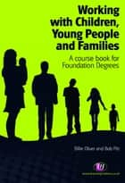 Working with Children, Young People and Families - A course book for Foundation Degrees eBook by Ms Billie Oliver, Dr Bob Pitt