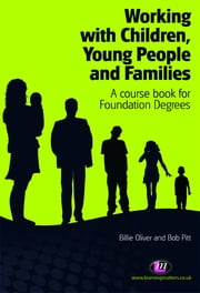 Working with Children, Young People and Families - A course book for Foundation Degrees ebook by Ms Billie Oliver,Dr Bob Pitt