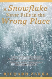 A Snowflake Never Falls in the Wrong Place ebook by Richard Zakka