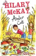 The Amber Cat ebook by Hilary Mckay