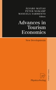 Advances in Tourism Economics - New Developments ebook by Álvaro Matias,Peter Nijkamp,Manuela Sarmento