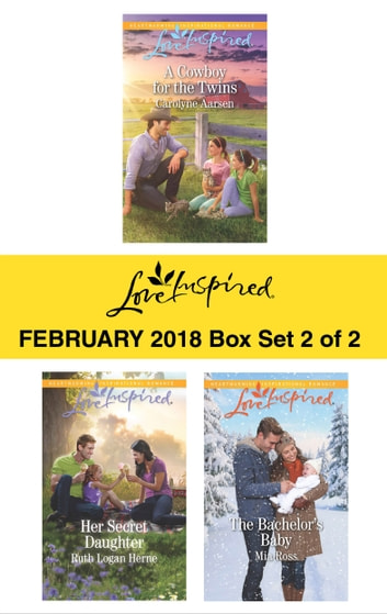 Harlequin Love Inspired February 2018 - Box Set 2 of 2 - A Cowboy for the Twins\Her Secret Daughter\The Bachelor's Baby ebook by Carolyne Aarsen,Ruth Logan Herne,Mia Ross