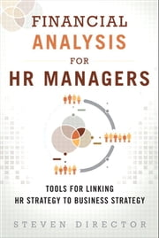 Financial Analysis for HR Managers - Tools for Linking HR Strategy to Business Strategy ebook by Steven Director