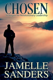 Chosen - Strategies for Revolutionary Leadership ebook by Jamelle Sanders,Valerie Tibbs