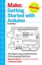 Getting Started with Arduino - The Open Source Electronics Prototyping Platform eBook by Massimo  Banzi, Michael Shiloh