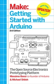 Getting Started with Arduino - The Open Source Electronics Prototyping Platform ebook by Michael Shiloh, Massimo Banzi