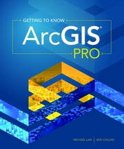 Getting to Know ArcGIS Pro ebook by Michael Law, Amy Collins