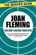 You Can't Believe Your Eyes ebook by Joan Fleming