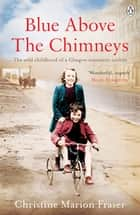 Blue Above the Chimneys ebook by Christine Marion Fraser