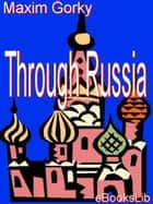 Through Russia ebook by Maxim Gorky