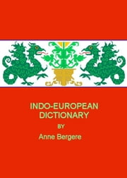 Indo-European Dictionary ebook by Anne M Bergere