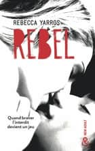 Rebel - Après Wilder et Nova, la suite de la série New Adult tant attendue - Les Renegades T3 ebook by Rebecca Yarros