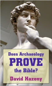 Does Archaeology Prove the Bible? ebook by David Hazony