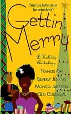 Gettin' Merry ebook by Francis Ray, Beverly Jenkins, Monica Jackson,...