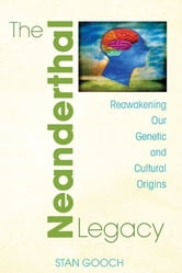 The Neanderthal Legacy - Reawakening Our Genetic and Cultural Origins ebook by Stan Gooch
