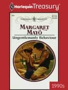 Ungentlemanly Behaviour ebook by Margaret Mayo