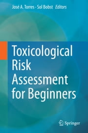 Toxicological Risk Assessment for Beginners ebook by Jose Torres,Sol Bobst