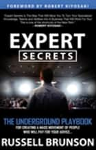 Expert Secrets - The Underground Playbook for Finding Your Message, Building a Tribe, and Changing the World ebook by Russell Brunson, Robert Kiyosaki