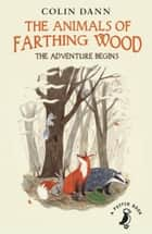 Farthing Wood - The Adventure Begins ebook by Colin Dann