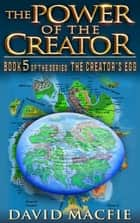 The Power of the Creator - The Creator's Egg, #5 ebook by David Macfie
