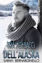 Tra i ghiacci dell'Alaska eBook by Sarah Bernardinello