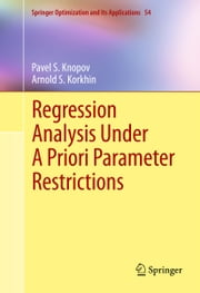 Regression Analysis Under A Priori Parameter Restrictions ebook by Pavel S. Knopov,Arnold S. Korkhin