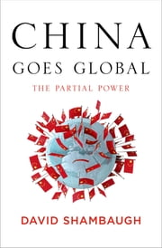 China Goes Global - The Partial Power ebook by David Shambaugh