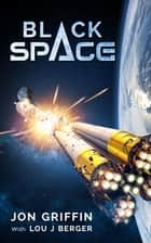 Black Space ebook by Jon Griffin, Lou J Berger