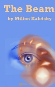 The Beam ebook by Milton Kaletsky